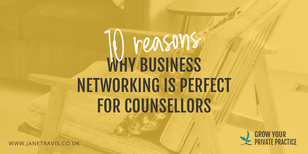 10 reasons why business networking is perfect for counsellors - Jane Travis - Grow Your Private Practice