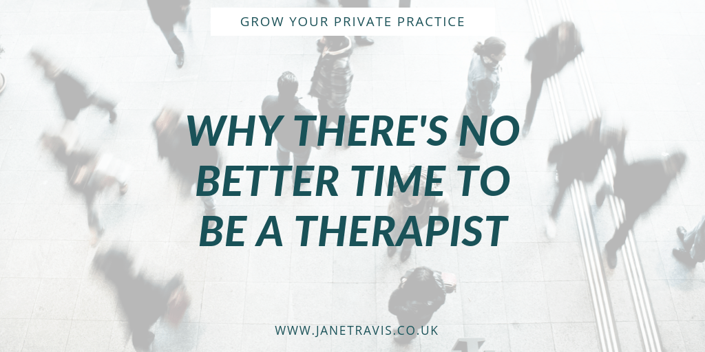 Why there's no better time to be a counsellor - Jane Travis - Grow Your Private Practice