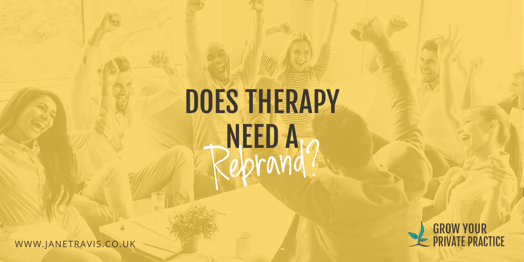 Does therapy need a rebrand - Jane Travis, Grow Your Counselling Business