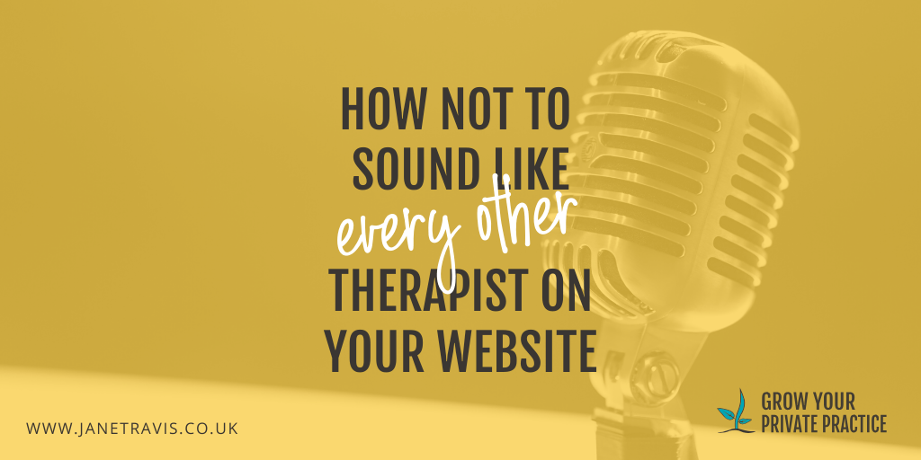 How not to sound like every other therapist on your website - Jane Travis - Grow Your Counselling Business