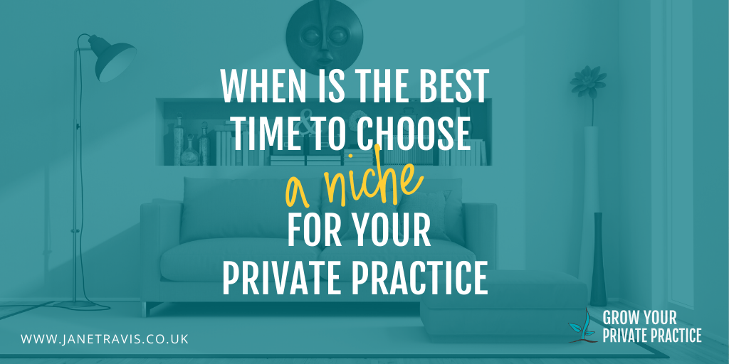 When to choose a niche in your private practice - Jane Travis, Grow Your Private Practice