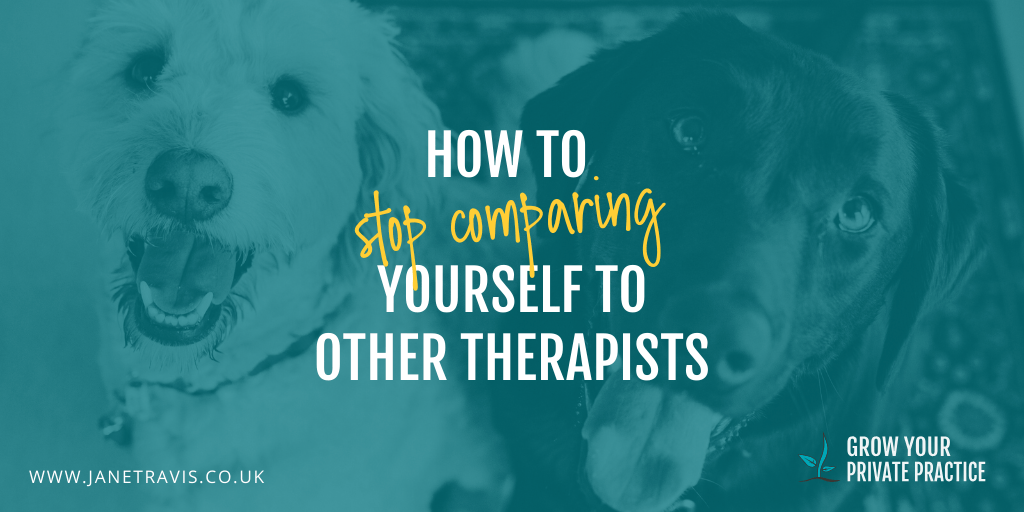 How to stop comparing yourself to other therapists - Jane Travis, Grow Your Private Practice
