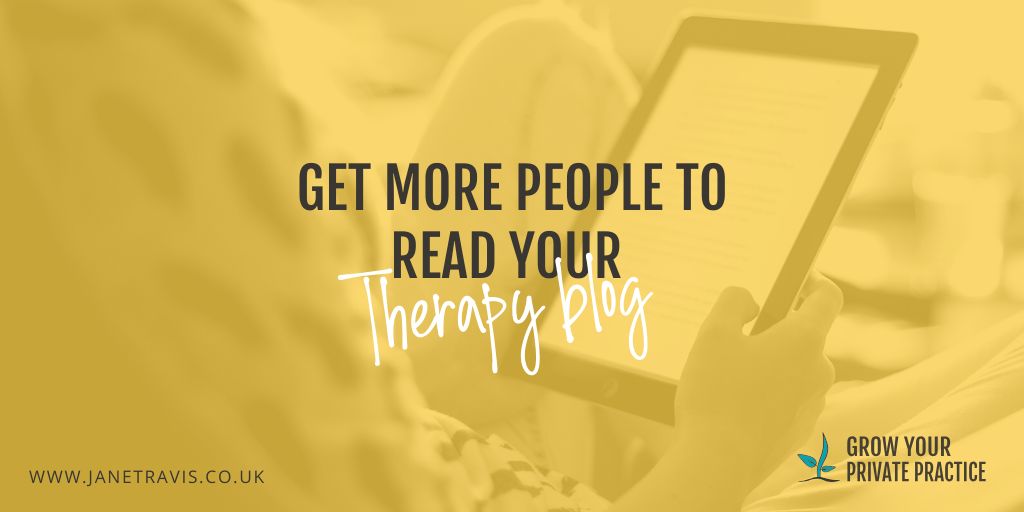 Get more people to read your therapy blog- - Jane Travis, Grow Your Private Practice
