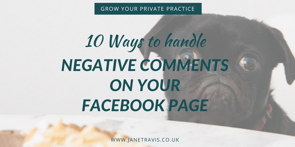 10 Ways to handle negative comments on your Facebook Page - Jane Travis - Grow Your Private Practice