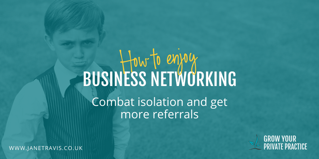 How to enjoy business networking, combat isolation and get referrals - Jane Travis, Grow Your Private Practice
