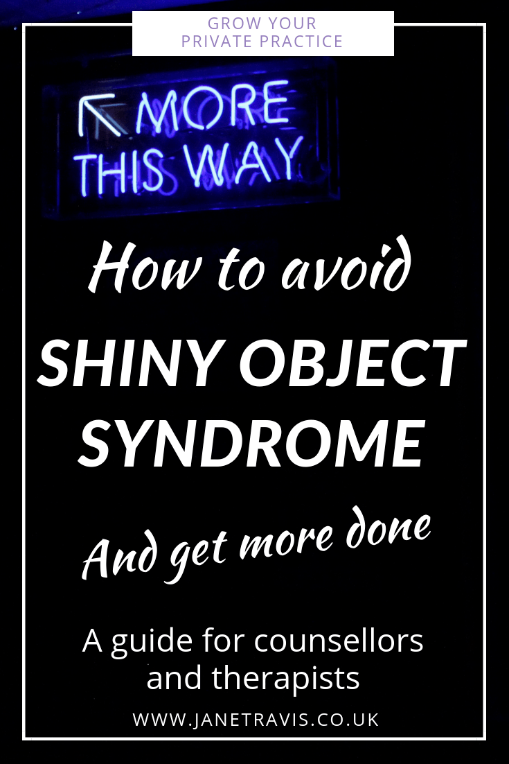 How to avoid shiny object syndrome, and get things done. Jane Travis, Grow Your Private Practice