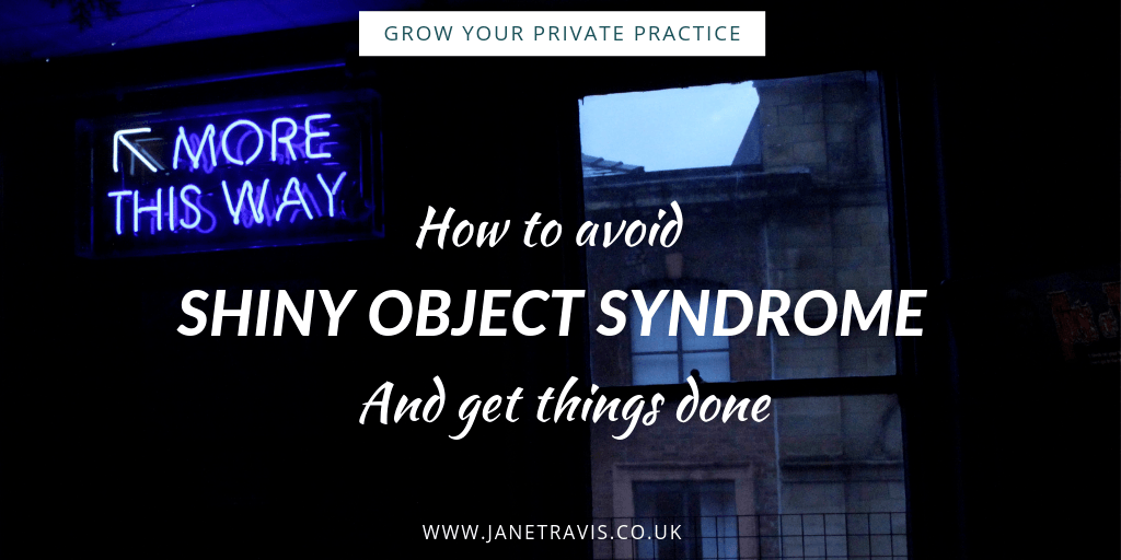 How to avoid shiny object syndrome, and get things done Jane Travis, Grow Your Private Practice