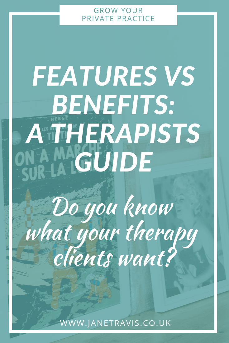 Features vs benefits_ A therapists guide - Jane Travis - Grow Your Private Practice
