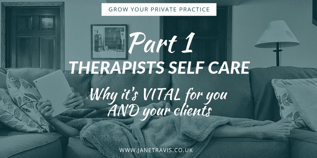 Therapist self care: Why it's vital for you AND your clients - Jane Travis, Grow Your Private Practice