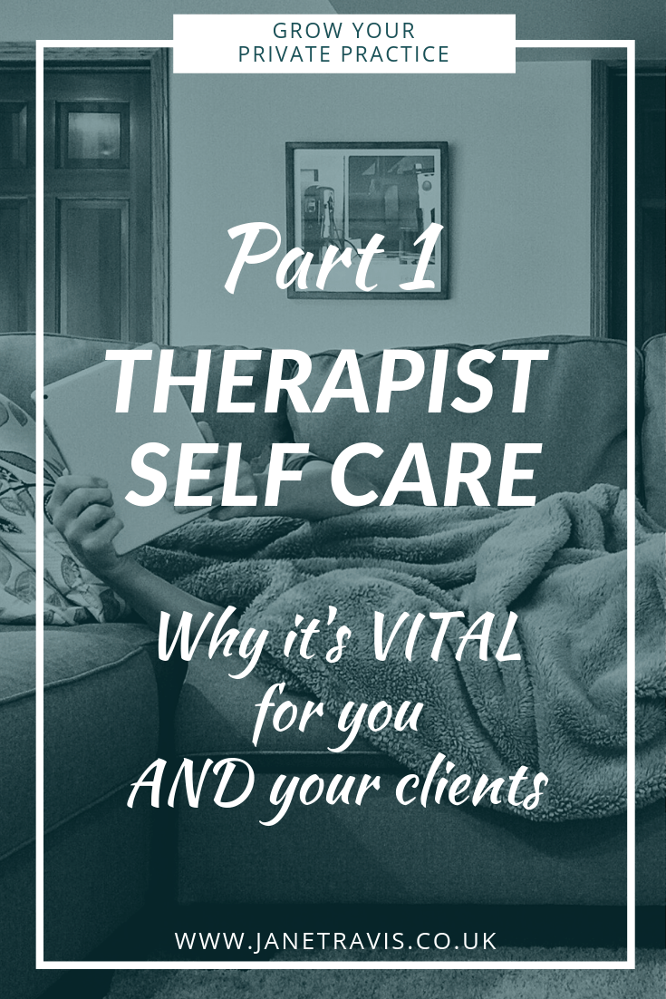 Therapist self care part 1 Why it's VITAL for you and your clients - Jane Travis - Grow Your Private Practice