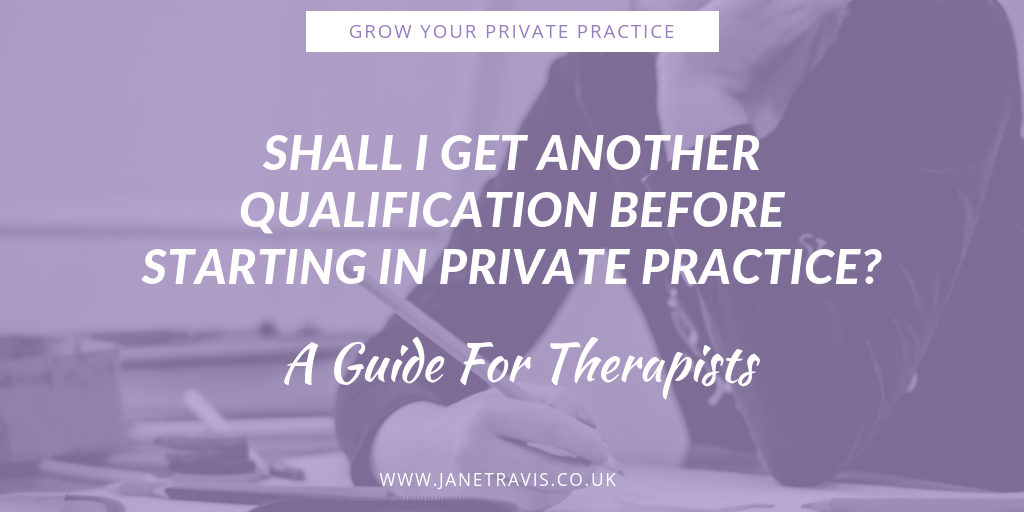 Shall I get another qualification before starting in private practice - Jane Travis - Grow Your Private Practice