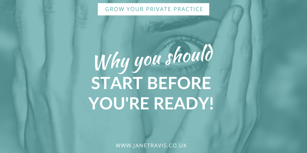 Why you should start before you're ready- Jane Travis, helping counsellors and therapists to grow a thriving private practice