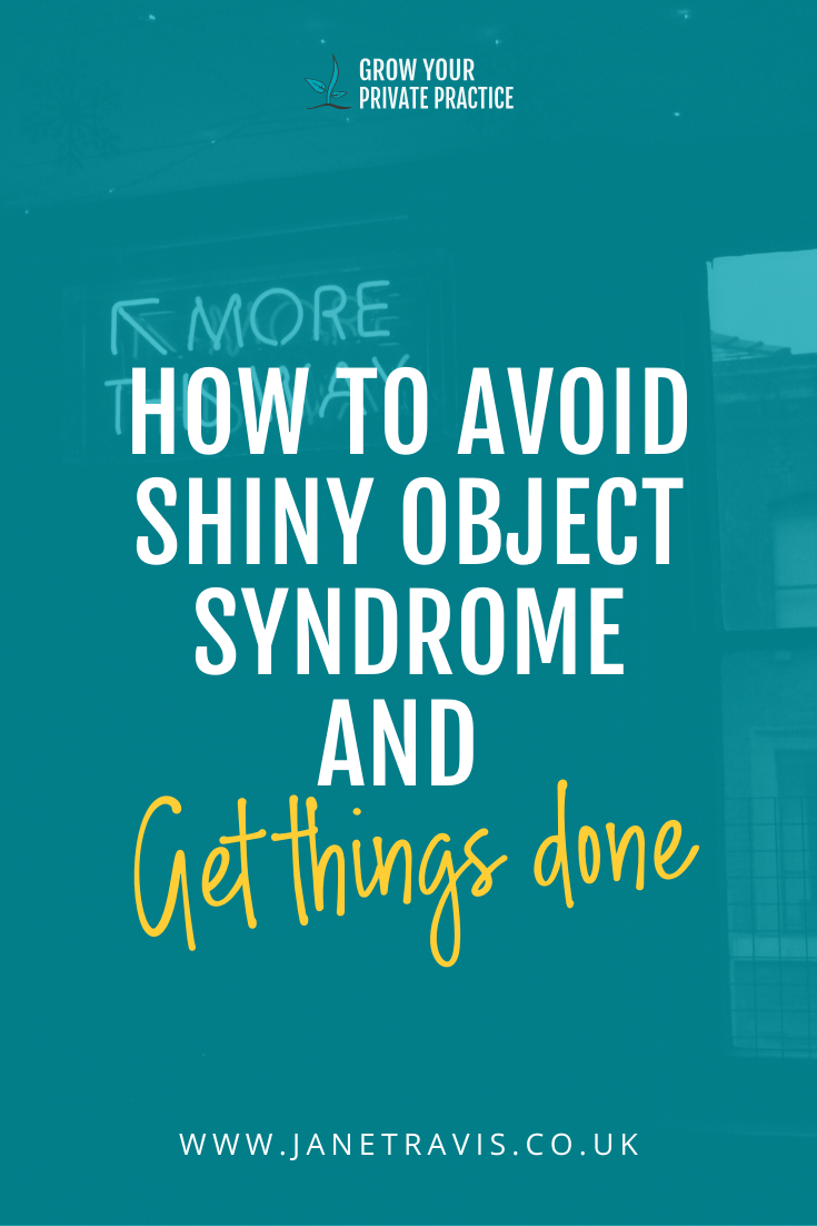 How to avoid Shiny Object Syndrome and get more done - a guide for counsellors and therapists. Jane Travis, grow Your Private Practice