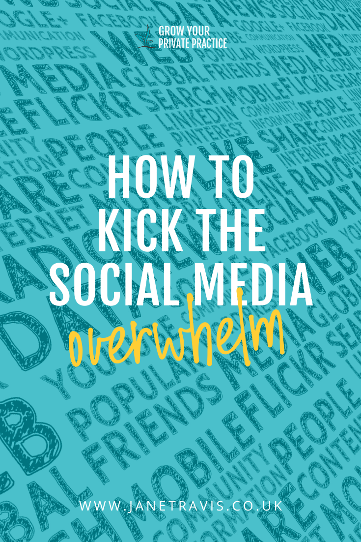 How to kick the social media overwhelm - Jane Travis, Grow Your Counselling Business