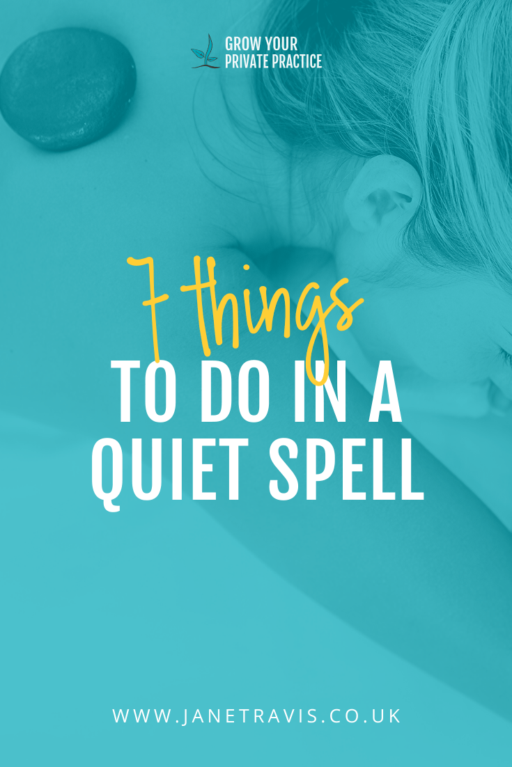 7 Things to do in a quiet spell- Jane Travis, Grow Your Counselling Business