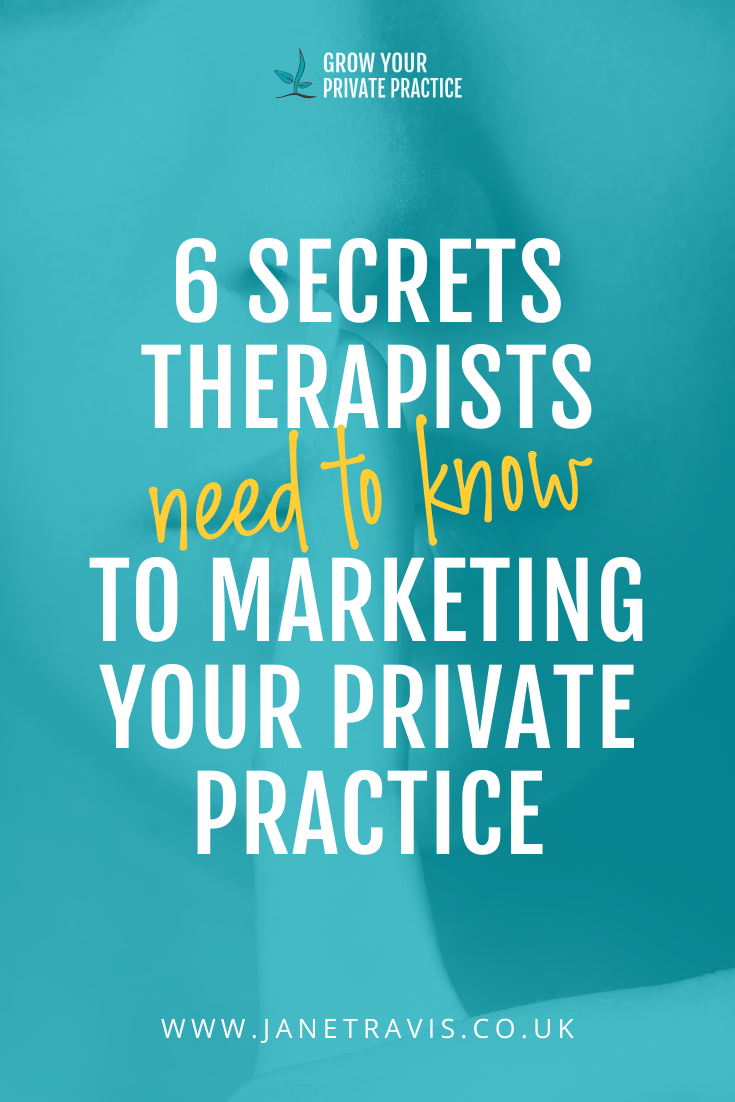 6 secrets therapists need to know to start marketing your private practice - Jane Travis, Grow Your Counselling Business