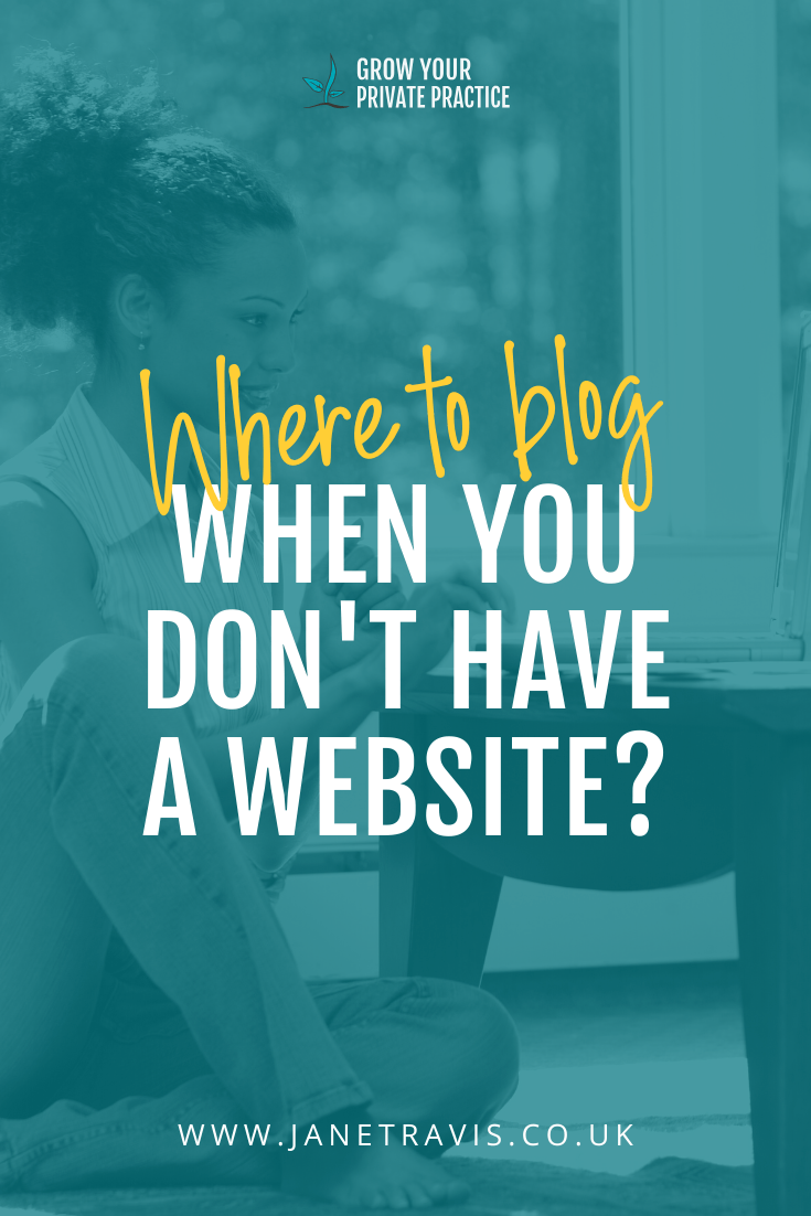 Where to blog when you don't have a website - Jane Travis, helping counsellors and therapists to grow a thriving private practice