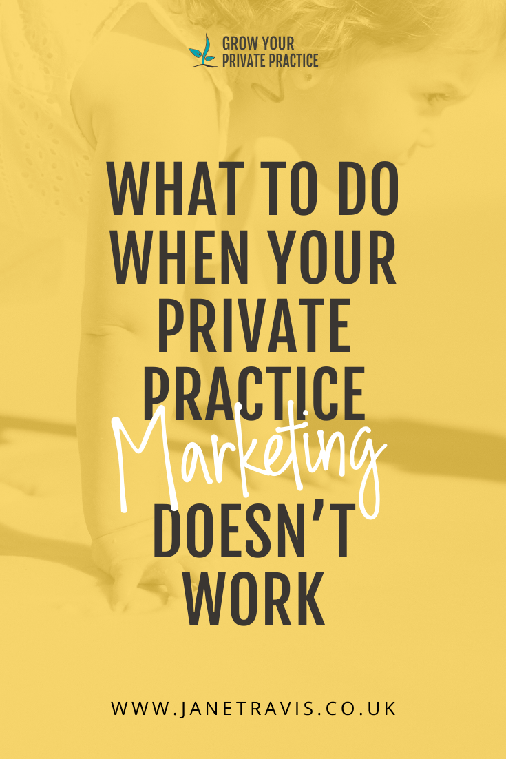 What to do when your private practice marketing doesn't work - Jane Travis, Grow Your Counselling Business