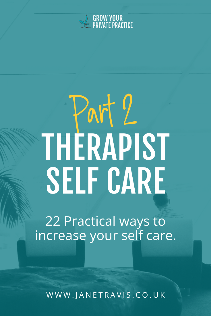Therapist self care- 22 practical ways to increase self care - Jane Travis, Grow Your Private Practice