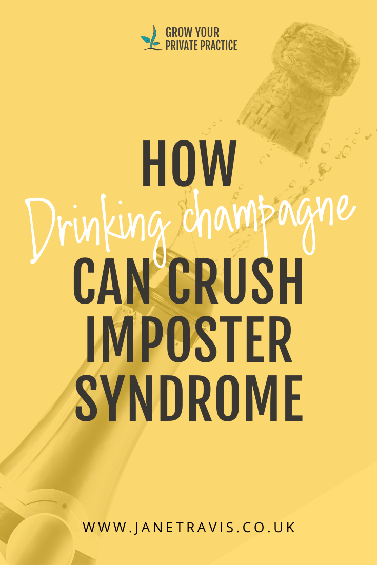How drinking champagne can crush Imposter Syndrome - Jane Travis, helping counsellors and psychotherapists in private practice