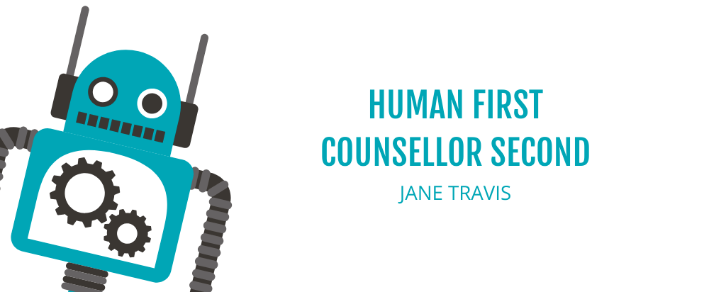 Human first, counsellor second - Jane Travis