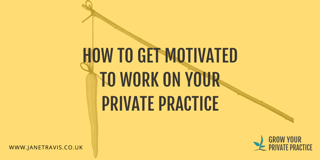 How to get motivated to work on your private practice - Jane Travis