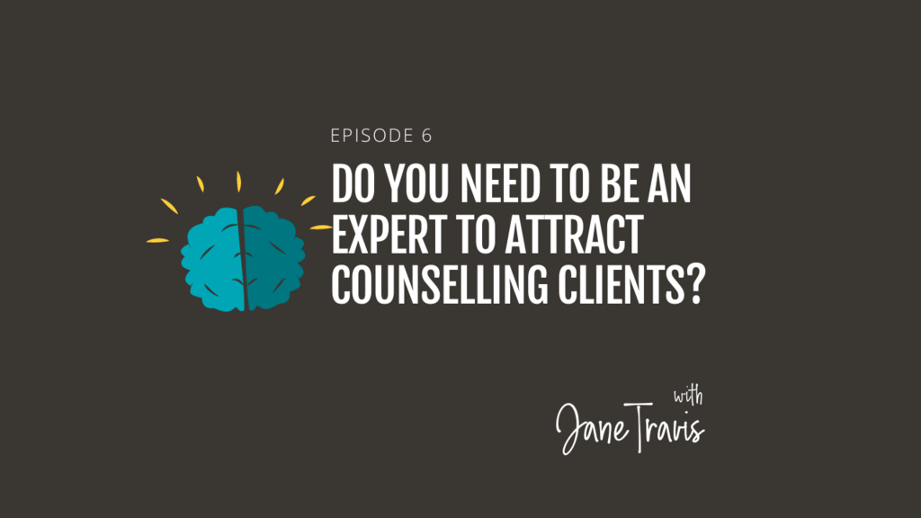 Do you need to be an expert to attract counselling clients? Podcast, with Jane Travis
