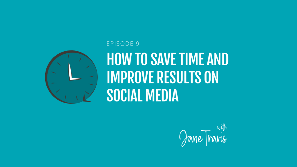 Episode 9 How to save time and improve results on social media by Jane Travis