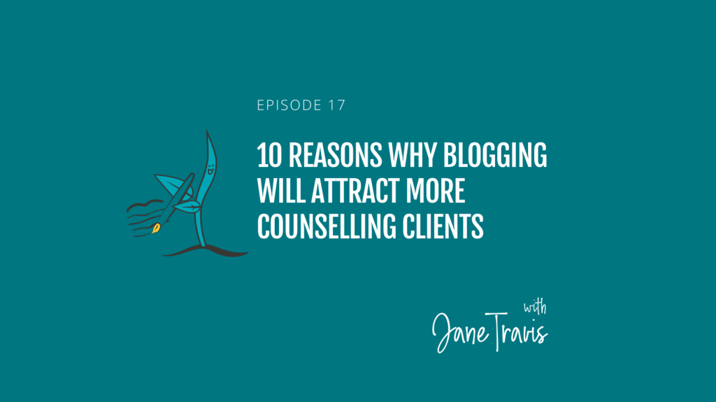 10 Reasons why blogging will attract more counselling clients podcast with Jane Travis