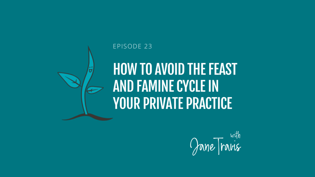 How to avoid the feast and famine cycle in your private practice with Jane Travis