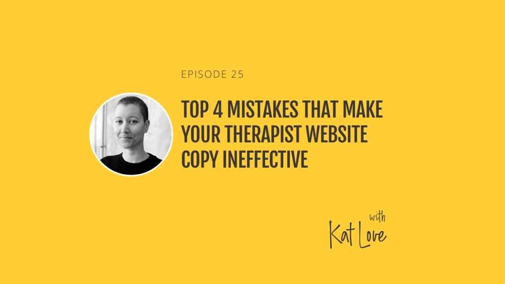 Top 4 Mistakes That Make Your Therapist Website Copy Ineffective with Kat Love