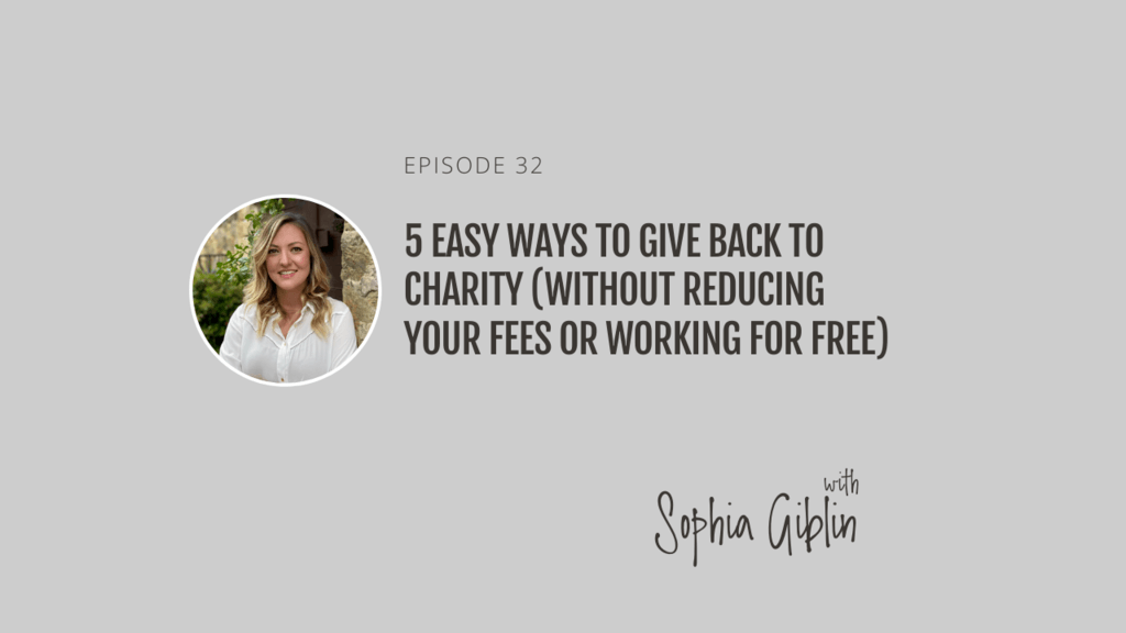 5 Easy ways to give back to charity (without reducing your fees or working for free) with guest expert Sophia Giblin