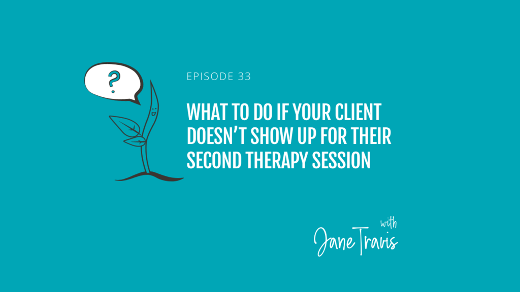 What to do if your client doesn't show up for their second therapy session with Jane Travis