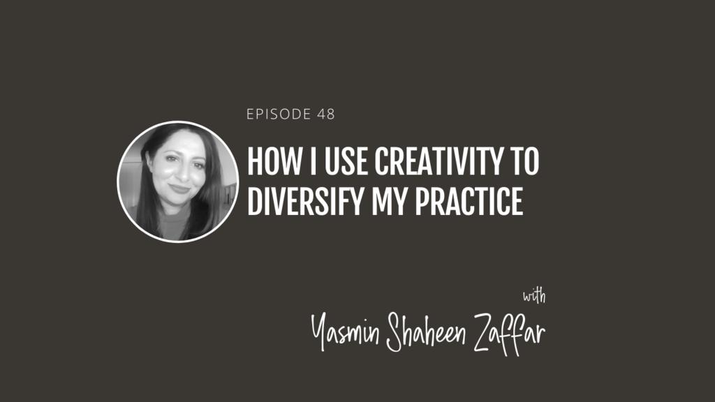 How I use creativity to diversify my practice, with Yasmin Shaheen Zaffar