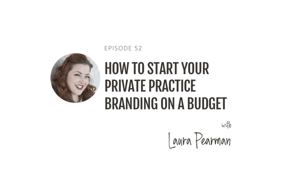 How to start your private practice branding on a budget with Laura Pearman