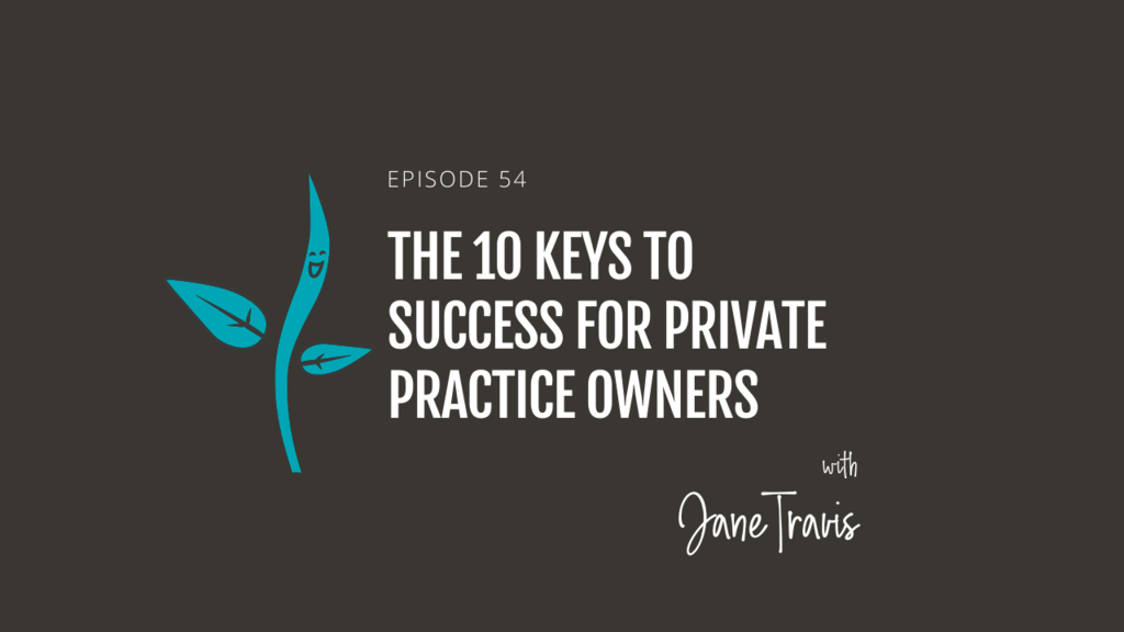 The 10 Keys To Success for private practice owners with Jane Travis