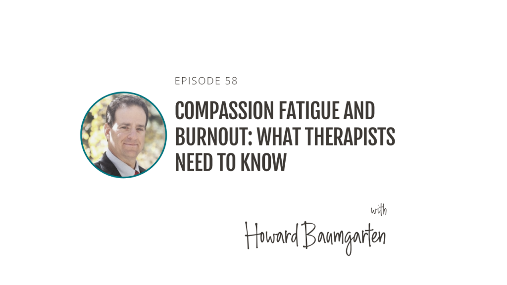 Compassion fatigue and burnout: What therapists need to know, with Howard Baumgarten