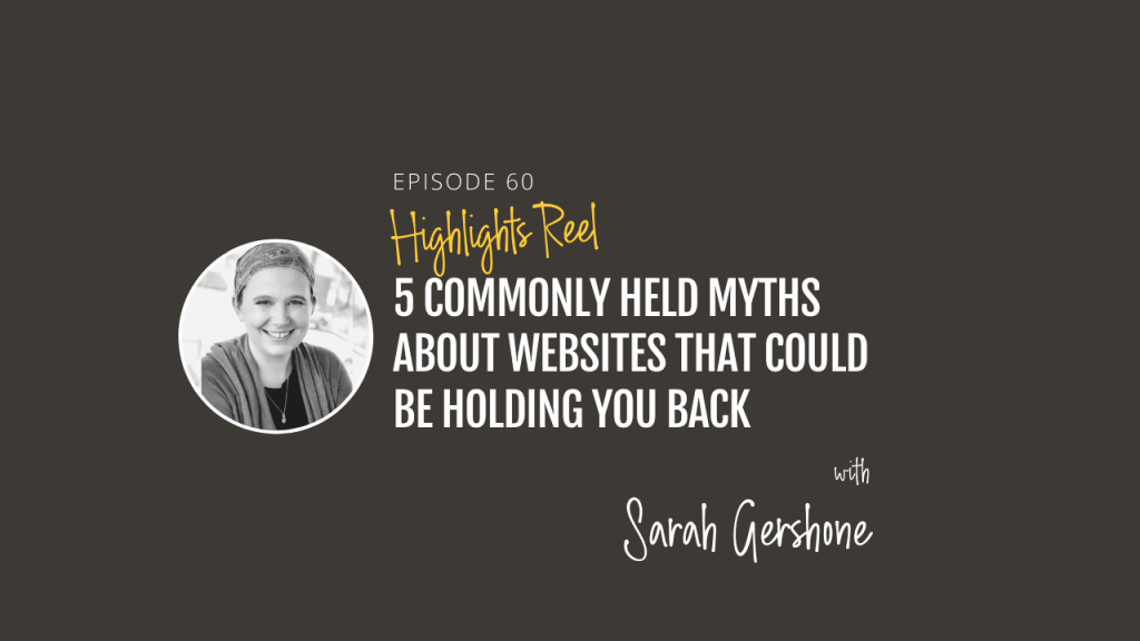 Highlights Reel: 5 commonly held myths about websites that could be holding you back, with Sarah Gershone