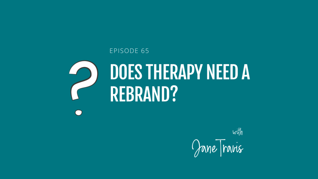 Does therapy need a rebrand? with Jane Travis