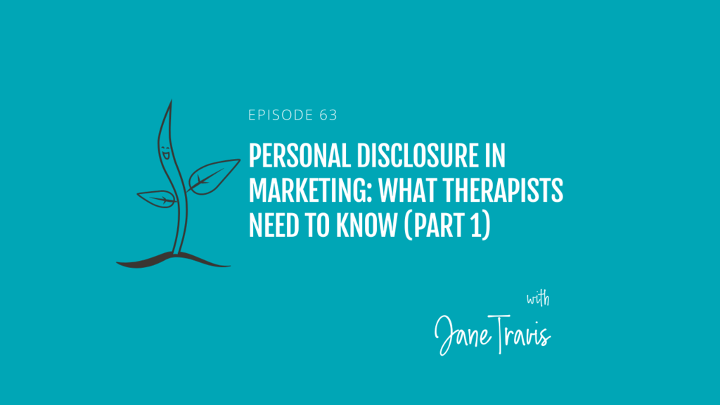 Personal Disclosure in Marketing: What Therapists Need To Know (Part 1) with Jane Travis