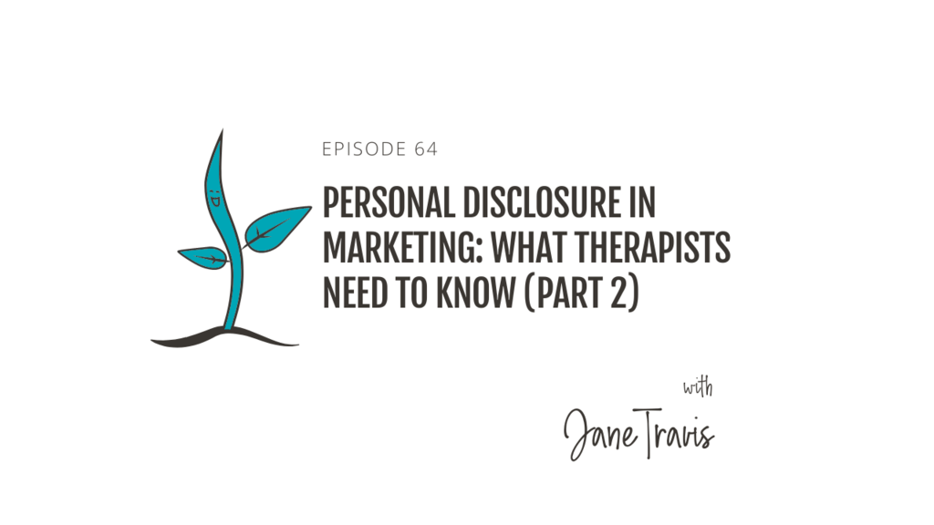 Personal Disclosure in Marketing: What Therapists Need To Know (Part 2) with Jane Travis