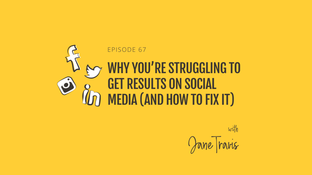 Why you're struggling to get results on social media (and how to fix it) with Jane Travis
